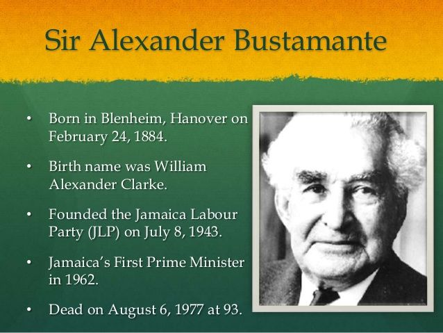 william alexander clarke bustamante Sir william alexander clarke bustamante gbe pc (24 february 1884 - 6 august 1977) was a jamaican politician and labour leader who in 1962 became the first prime minister of jamaica.