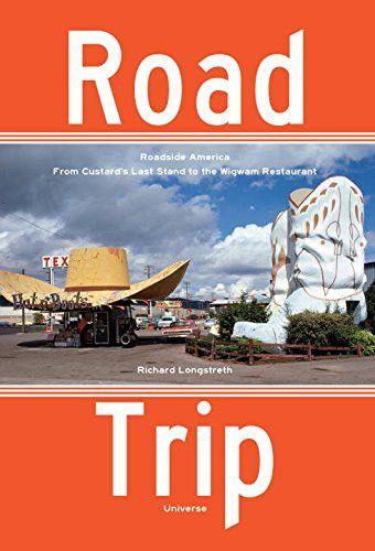 Road Trip: Roadside America, From Custard's Last Stand to the Wigwam Restaurant