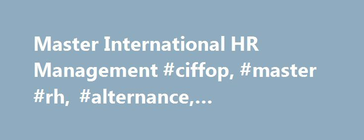 Master International HR Management #ciffop, #master #rh, #alternance, #apprentissage http://riverside.remmont.com/master-international-hr-management-ciffop-master-rh-alternance-apprentissage/  # Master International HR Management Word from the Directors Welcome to the web page of the CIFFOP International Human Resources Management Master's degree! We offer a one-year program in the heart of Paris to train future HR professionals with an international focus. What makes the program special? We…