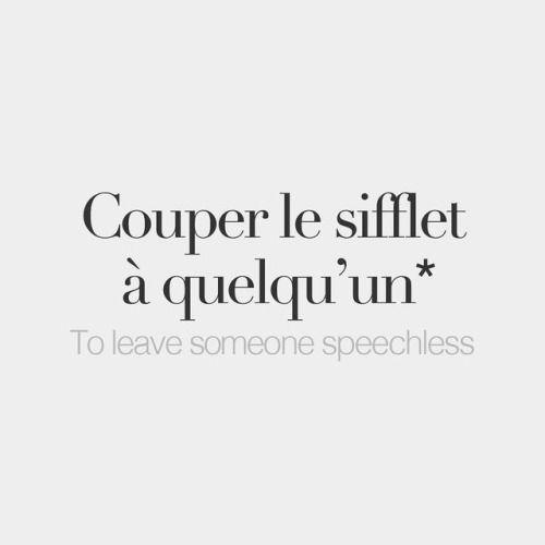 Literally: To cut off someone's whistle - Couper le sifflet à quelqu'un