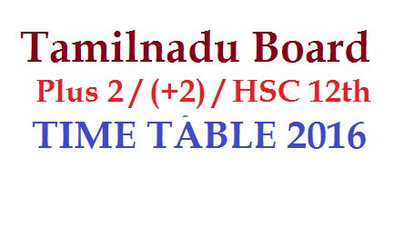 Chennai : TN DGE Plus 2 Time Table 2016 is released. Tamil Nadu Board HSC Time Table 2016    Depart...