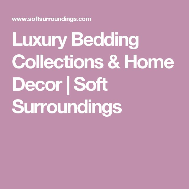 Luxury Bedding Collections & Home Decor | Soft Surroundings