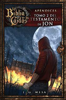 SAGA LA BIBLIA DE LOS CAÍDOS #8 - TOMO 2 DEL TESTAMENTO DE JON (APÉNDICES) Juan González Mesa #saga #bibiladeloscaidos #testamentodejon #vampiros #magos #brujos #hibridos #magia #licantropos #lobos #humanos #angeles #angelescaidos #novela #adulto #juvenil #universal #literatura #online #google #español #blog #reseña #comentarios #libros #