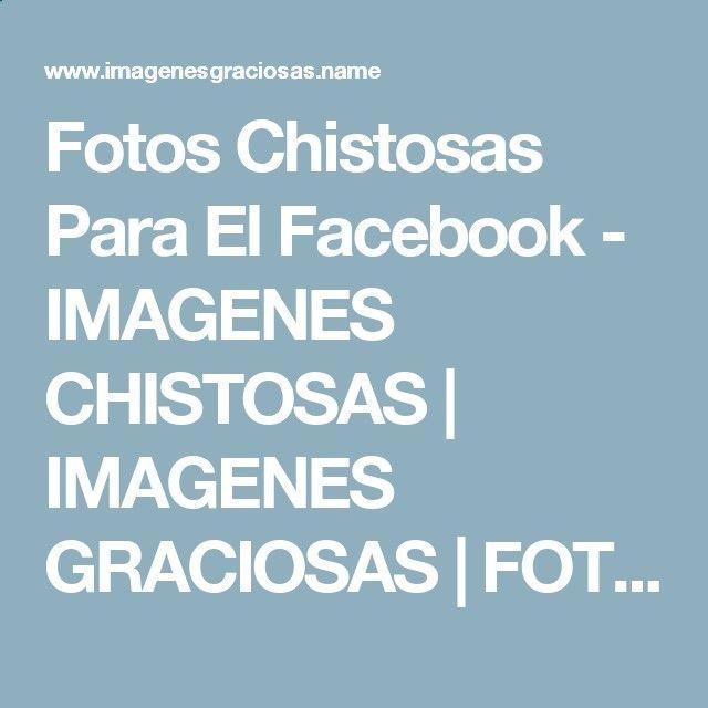 Fotos Chistosas Para El Facebook - IMAGENES CHISTOSAS | IMAGENES GRACIOSAS | FOTOS GRACIOSAS | CHISTES CORTOS |