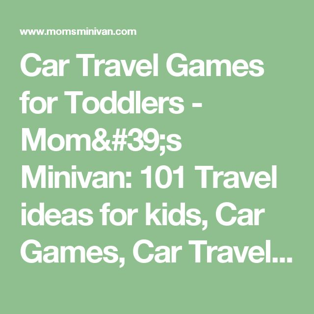 car travel games for toddlers moms minivan 101 travel ideas for kids car