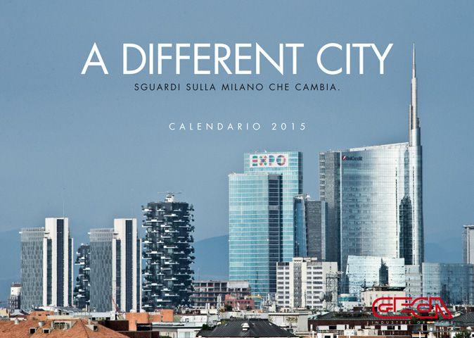 Calendario 2015. A different city. Sguardi sulla Milano che cambia.