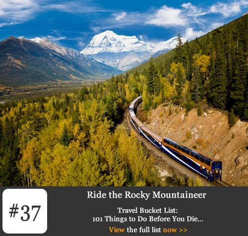 Bucket List #37: Ride the Rocky Mountaineer The Rocky Mountains offer the most rugged terrain in Canada, and although they can be explored by road, taking a train trip is the better way to truly soak up the scenery
