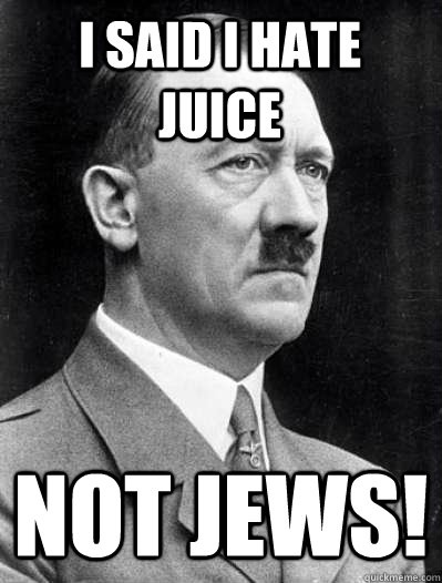 i said i hate juice not jews