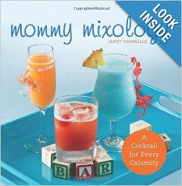 Mommy Mixology: A Cocktail for Every Calamity: Janet Frongillo: 9781612430690: Amazon.com: Books
