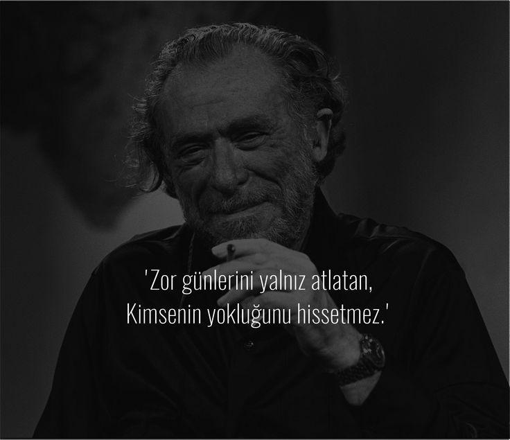 Zor günlerini yalnız atlatan,  Kimsenin yokluğunu hissetmez.   - Charles Bukowski  #sözler #anlamlısözler #güzelsözler #manalısözler #özlüsözler #alıntı #alıntılar #alıntıdır #alıntısözler