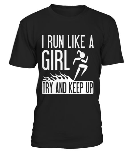 # I Run Like A Girl Try And Keep Up Funny Running Like a Girl T Shirt for Girly .  HOW TO ORDER:1. Select the style and color you want: 2. Click Reserve it now3. Select size and quantity4. Enter shipping and billing information5. Done! Simple as that!TIPS: Buy 2 or more to save shipping cost!This is printable if you purchase only one piece. so dont worry, you will get yours.Guaranteed safe and secure checkout via:Paypal | VISA | MASTERCARDgirls like girls, always like a girl, run like a…