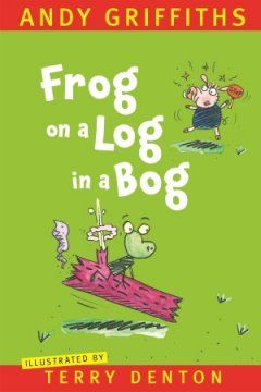 Frog on a Log in a Bog by Andy Griffiths & Terry Denton