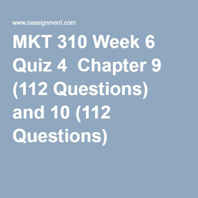 MKT 310 Week 6 Quiz 4  Chapter 9 (112 Questions) and 10 (112 Questions)