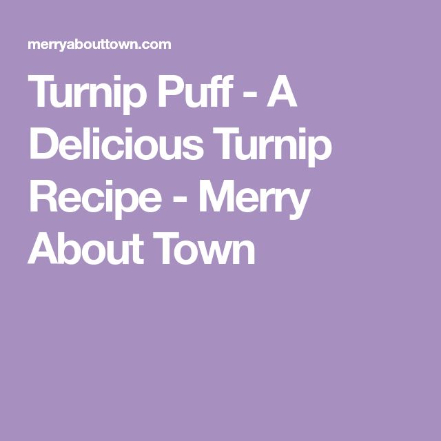 Turnip Puff - A Delicious Turnip Recipe - Merry About Town