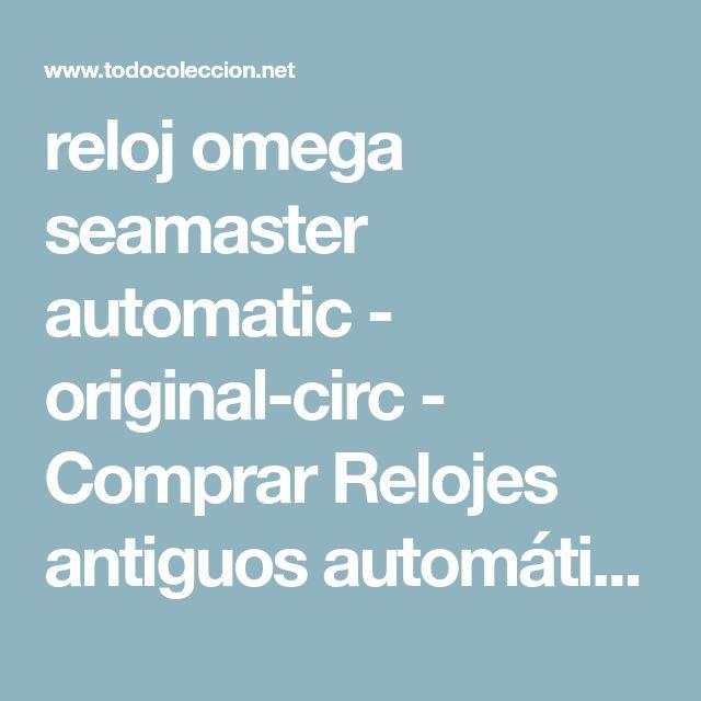 reloj omega seamaster automatic - original-circ - Comprar Relojes antiguos automáticos en todocoleccion - 99896863
