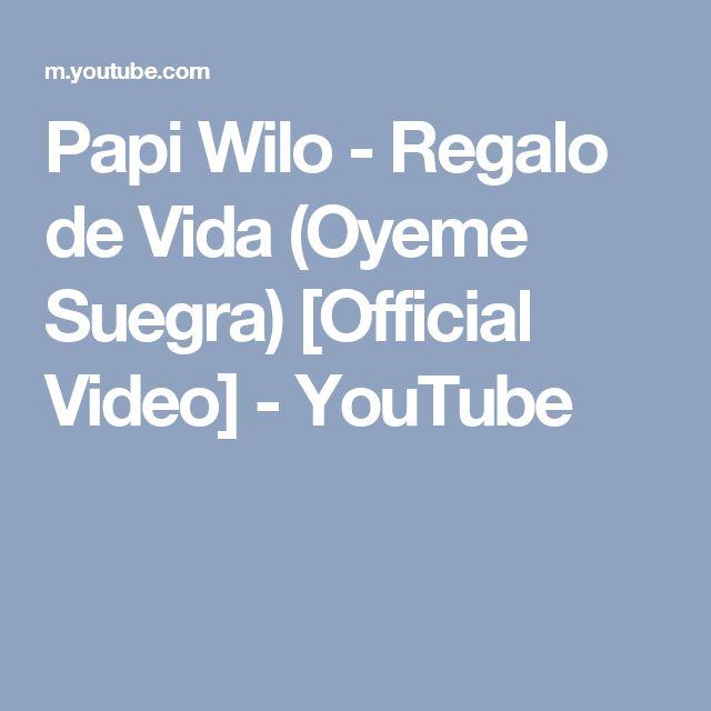 Papi Wilo - Regalo de Vida (Oyeme Suegra) [Official Video] - YouTube