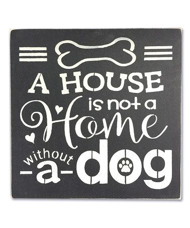 This Wood 'A House is Not a Home without a Dog' Wall Sign is perfect! #zulilyfinds