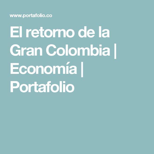 El retorno de la Gran Colombia | Economía | Portafolio