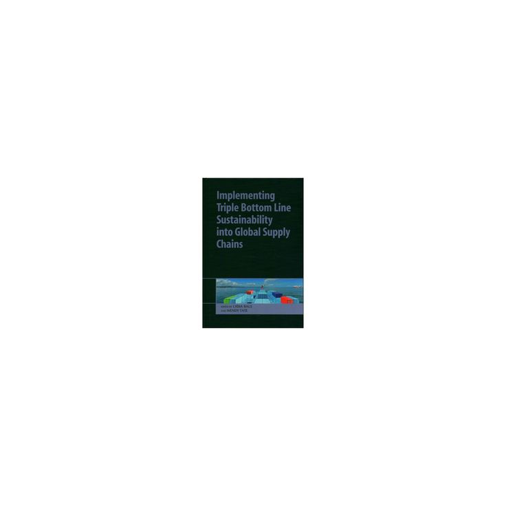 Implementing Triple Bottom Line Sustainability into Global Supply Chains (Hardcover)
