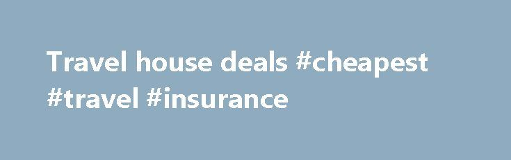 Travel house deals #cheapest #travel #insurance http://travel.remmont.com/travel-house-deals-cheapest-travel-insurance/  #travel house # Cheap 99 Holiday Deals Welcome to Travel House Deals At Travel House Deals, we pride ourselves on 100% customer satisfaction. You will be able to find all the best holiday deals available and also book them online. The best holiday deals are hard to find in the minefield of holiday websites available […]The post Travel house deals #cheapest #travel…