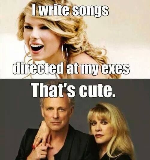 Taylor Swift/Lindsey Buckingham/Stevie Nicks - Quite funny when you think about it. (I do like Taylor Swift, though )