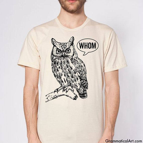 Owl Whom Shirt    This is for a mens / unisex American Apparel t-shirt, 100% cotton (heather gray is a 90% cotton / 10% poly blend). Shirt color