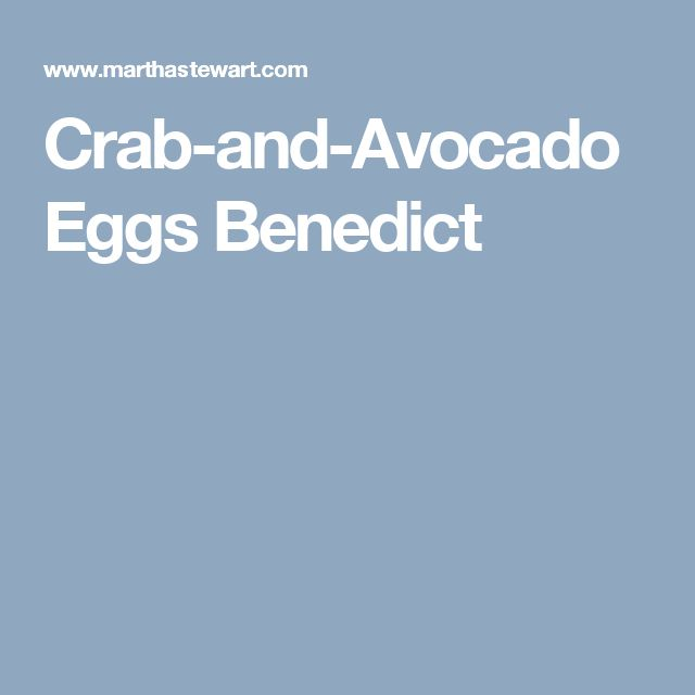 Crab-and-Avocado Eggs Benedict