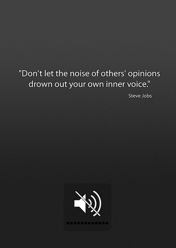 """Don't let the noise of others' opinions drown out your own inner voice."" (Steve Jobs) #quote"