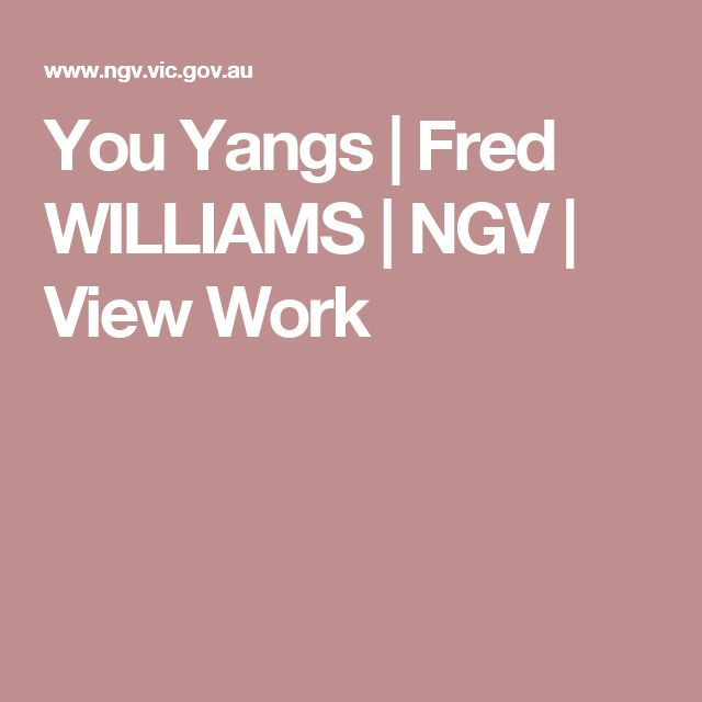 You Yangs | Fred WILLIAMS | NGV | View Work