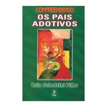 Livro adoção: Compreendendo os pais adotivos, Luiz Schettini Filho adoção; adocao; família; maternidade; paternidade Adoção, um novo olhar! www.gravidezinvisivel.com