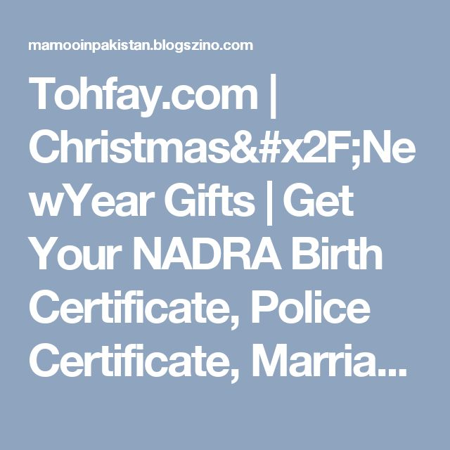 Tohfay.com | Christmas/NewYear Gifts | Get Your NADRA Birth Certificate, Police Certificate, Marriage Certificate And WES Attestation From Karachi, Lahore, Islamabad, or Anywhere in Pakistan at MamooInPakistan.com https://www.mamooinpakistan.com/