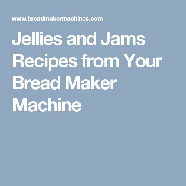 Jellies and Jams Recipes from Your Bread Maker Machine