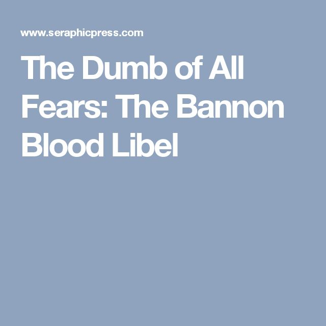 The Dumb of All Fears: The Bannon Blood Libel