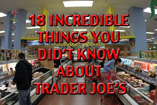 18 Incredible Things You Didn't Know About Trader Joe's. I have a deep abiding love for Trader Joe's.