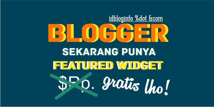 Blogger sekarang punya featured widget gratis loh