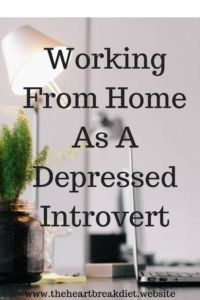 How to work from home as a depressed introvert. Visit us today at The Heartbreak Diet