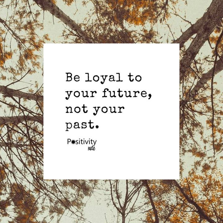 Be loyal to your future not your past. #positivitynote #upliftingyourspirit