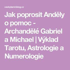 Jak poprosit Anděly o pomoc - Archandělé Gabriel a Michael   Výklad Tarotu, Astrologie a Numerologie