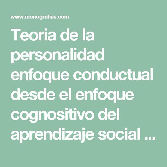 Teoria de la personalidad enfoque conductual desde el enfoque cognositivo del aprendizaje social - Monografias.com