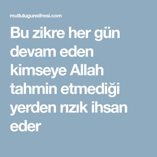Bu zikre her gün devam eden kimseye Allah tahmin etmediği yerden rızık ihsan eder