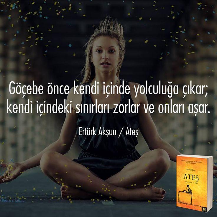 Göçebe önce kendi içinde yolculuğa çıkar; kendi içindeki sınırları zorlar ve onları aşar.    - Ertürk Akşun / Ateş  #sözler #anlamlısözler #güzelsözler #manalısözler #özlüsözler #alıntı #alıntılar #alıntıdır #alıntısözler