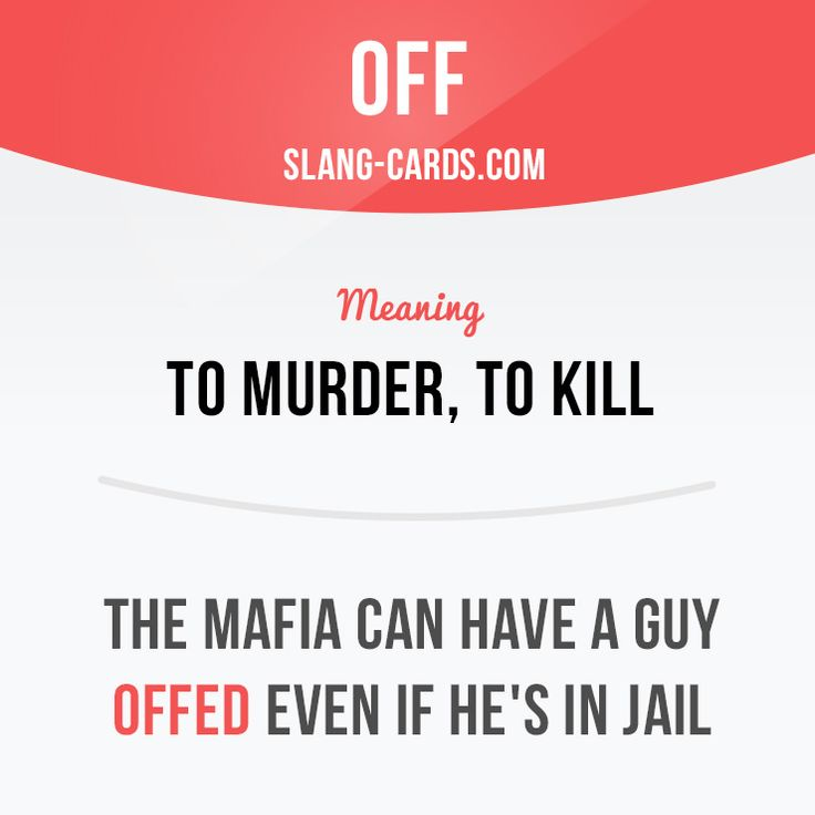 """""""Off"""" means to murder, to kill. Example: The mafia can have a guy offed even if…"""