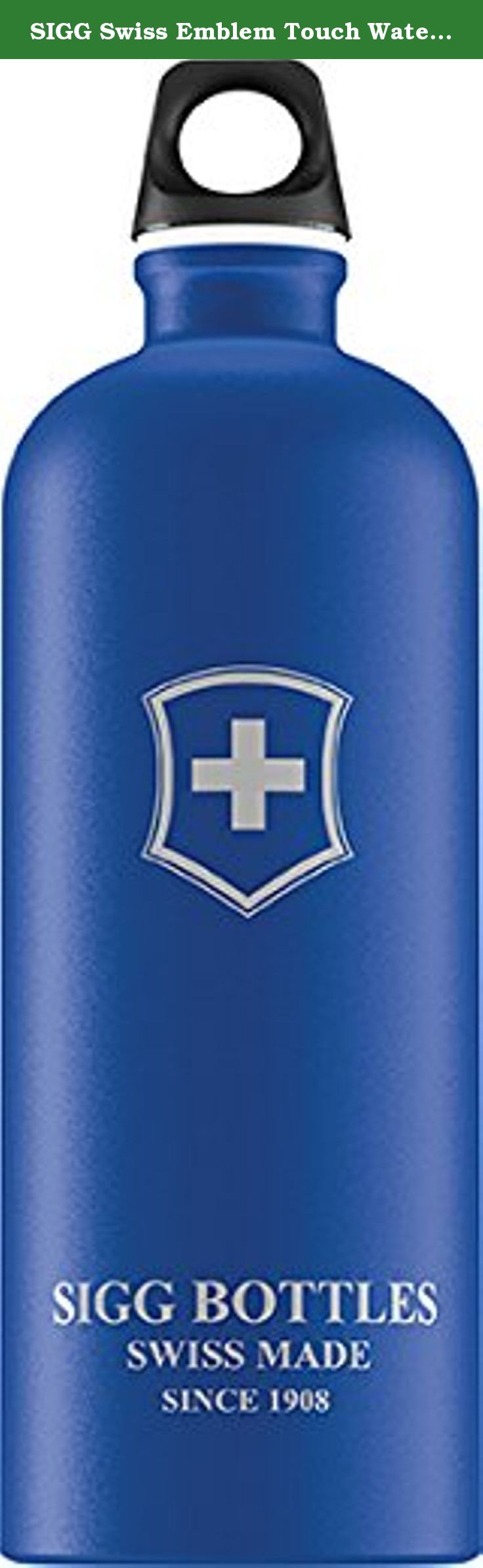 SIGG Swiss Emblem Touch Water Bottle, Blue, 1-Liter. A safe, stylish alternative to plastic water bottles, SIGG water bottles are a great choice for transporting beverages on your daily commute or while backcountry hiking. This ultra-lightweight bottle is extruded from a single piece of aluminum and holds 1 liter of fluid (33.8 ounces). Designed to fit your on-the-go lifestyle, it comes with a loop top bottle cap, which may be secured via hook or carabineer clip to a backpack or daypack.