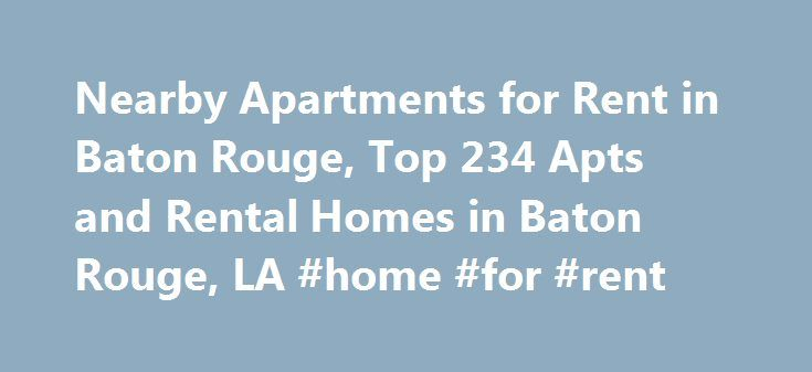 Nearby Apartments for Rent in Baton Rouge, Top 234 Apts and Rental Homes in Baton Rouge, LA #home #for #rent http://apartment.remmont.com/nearby-apartments-for-rent-in-baton-rouge-top-234-apts-and-rental-homes-in-baton-rouge-la-home-for-rent/  #apartments in baton rouge # Baton Rouge, LA Apartments and Homes for Rent Moving To: XX address The cost calculator is intended to provide a ballpark estimate for information purposes only and is not to be considered an actual quote of your total…