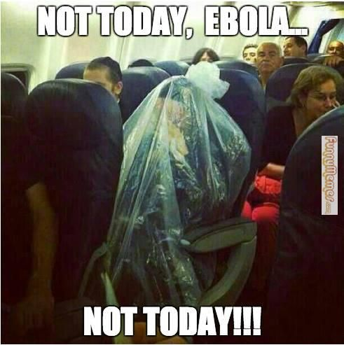 Funny memes Not today Ebola, not today!...
