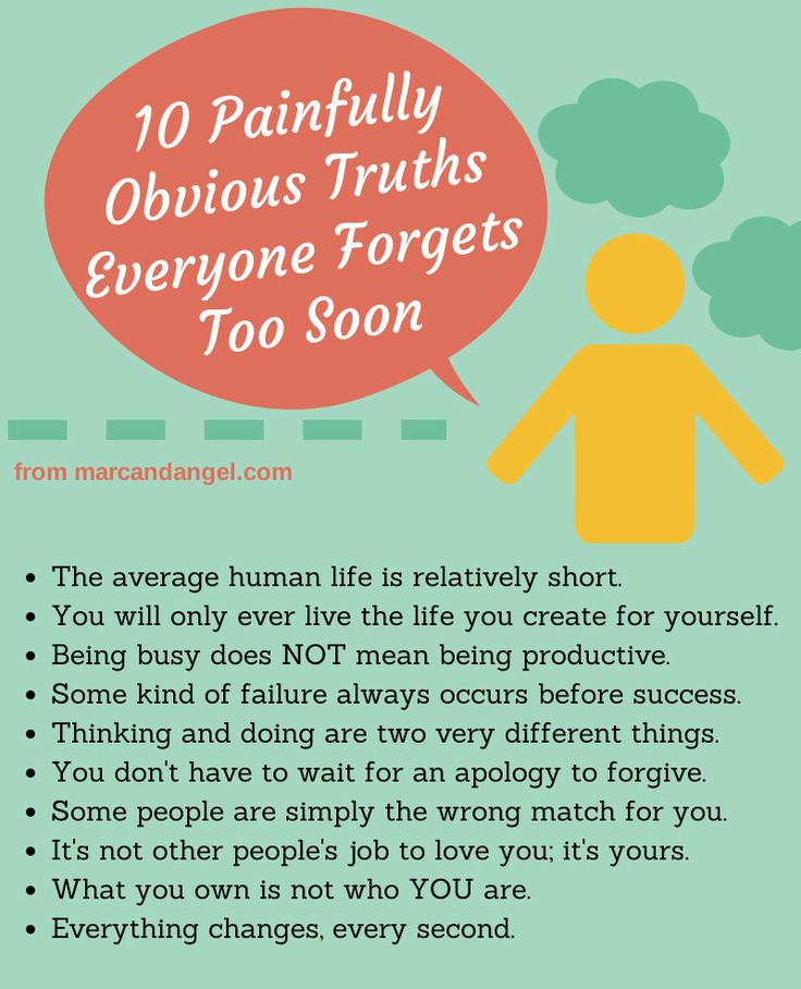 10 Painfully Obvious Truths Everyone Forgets Too Soon - However good or bad a situation is now, it will change. That's the one thing you can count on. So when life is good, enjoy it. Don't go looking for something better every second. Happiness never comes to those who don't appreciate what they have while they have it.