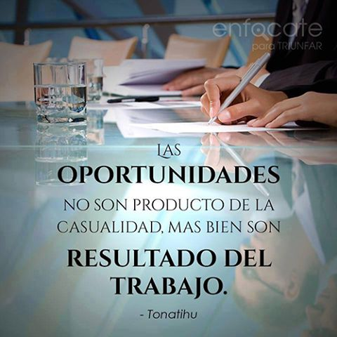 Las oportunidades no son fruto de la casualidad; mas bien son resultado del trabajo.  http://vallebro.com/emprendedores/