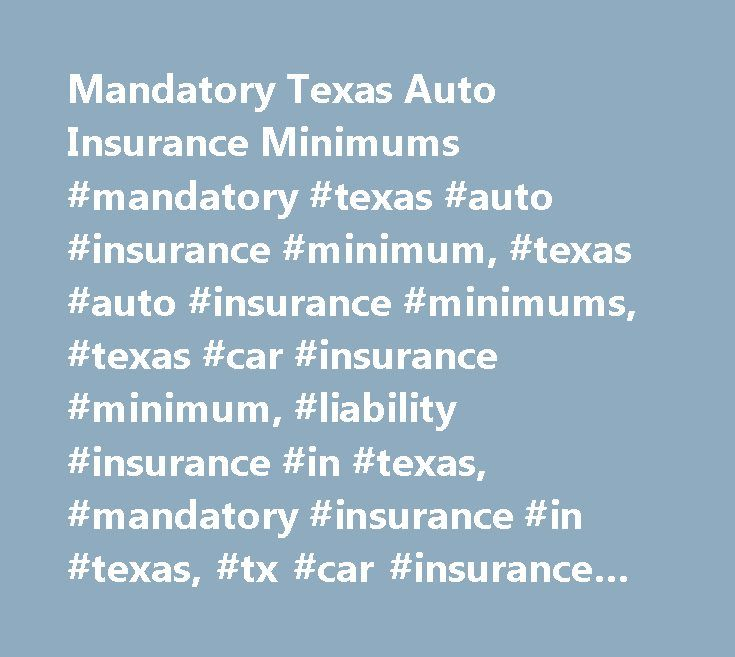 Mandatory Texas Auto Insurance Minimums #mandatory #texas #auto #insurance #minimum, #texas #auto #insurance #minimums, #texas #car #insurance #minimum, #liability #insurance #in #texas, #mandatory #insurance #in #texas, #tx #car #insurance #minimum http://jacksonville.remmont.com/mandatory-texas-auto-insurance-minimums-mandatory-texas-auto-insurance-minimum-texas-auto-insurance-minimums-texas-car-insurance-minimum-liability-insurance-in-texas-mandatory-i/  Mandatory Texas Auto Insurance…