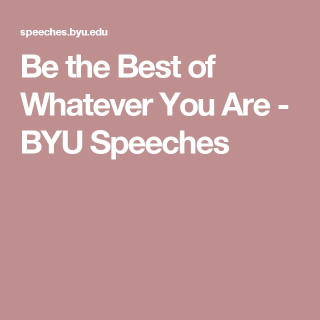 Be the Best of Whatever You Are - BYU Speeches