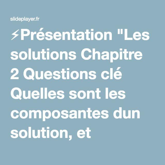 """⚡Présentation """"Les solutions Chapitre 2 Questions clé Quelles sont les composantes dun solution, et comment les particules dune solution se comportent-elles?"""""""